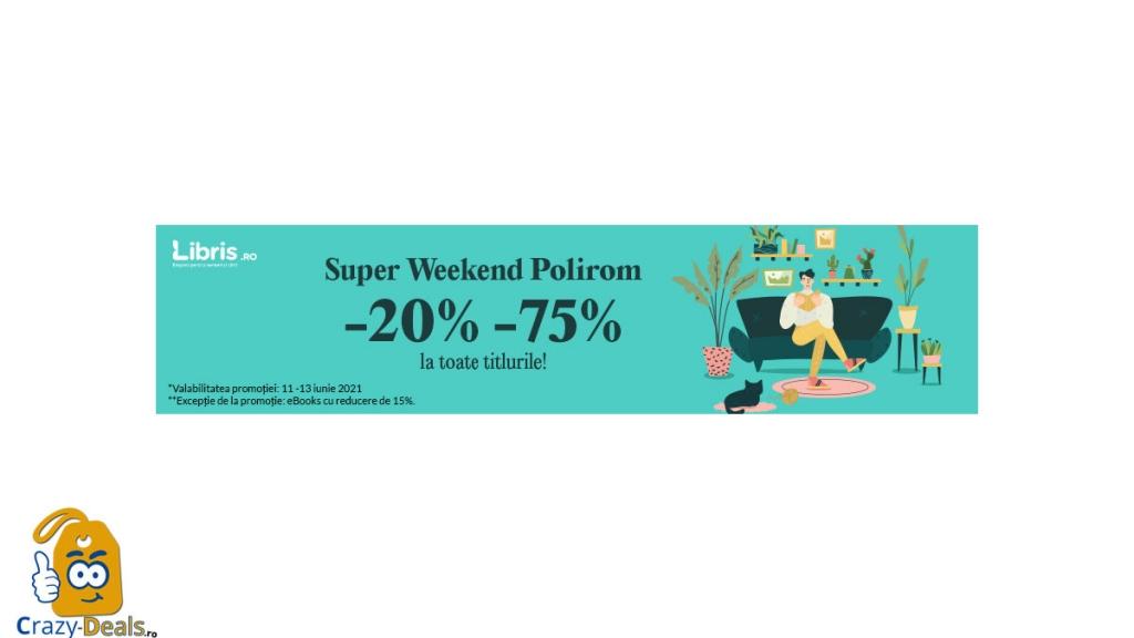 Super Weekend Polirom pe Libris cu -20% -75% reducere la toate titlurile!