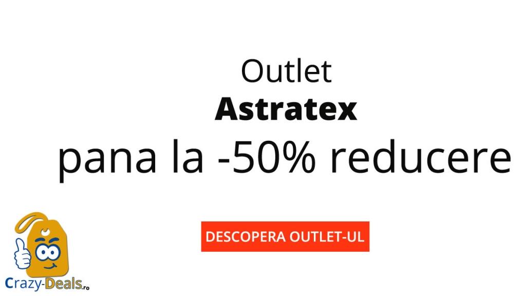 Outlet Astratex pana la 50% reduceri