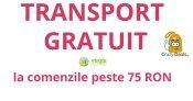 TRANSPORT GRATUIT la comenzile peste 75 RON